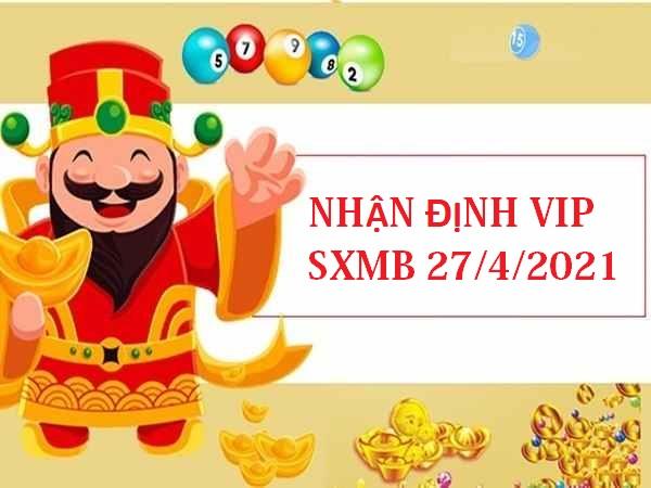 Nhận định VIP KQXSMB 27/4/2021 hôm nay